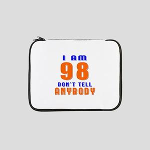 "I am 98 Don't Tell Anybody 13"" Laptop Sleeve"