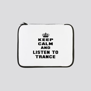 """Keep calm and listen to Trance 13"""" Laptop Sleeve"""