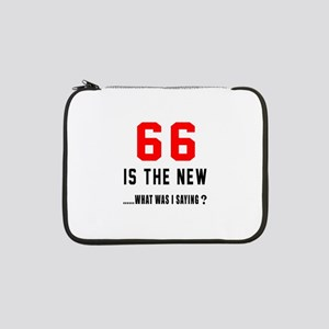 "66 Is The New What Was I Saying 13"" Laptop Sleeve"
