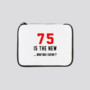 "75 Is The New What Was I Saying 13"" Laptop Sleeve"