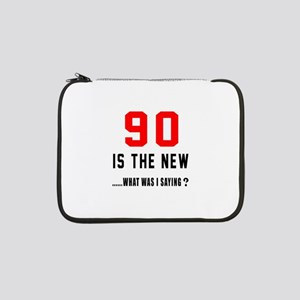 "90 Is The New What Was I Saying 13"" Laptop Sleeve"