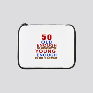 "50 Old Enough Young Enough Birth 13"" Laptop Sleeve"