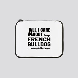 "All I care about is my French Bu 13"" Laptop Sleeve"