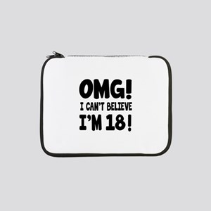 """Omg I Can't Believe I Am 18 13"""" Laptop Sleeve"""