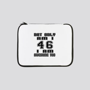 """Not Only I Am 46 I Am Awesome To 13"""" Laptop Sleeve"""