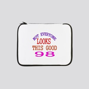 """Not Every One Looks This Good 98 13"""" Laptop Sleeve"""