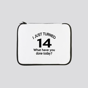 "I Just Turned 14 What Have You D 13"" Laptop Sleeve"