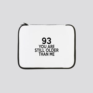 "93 You Are Still Older Than Me 13"" Laptop Sleeve"