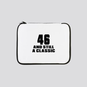 """46 And Still A Classic Birthday 13"""" Laptop Sleeve"""