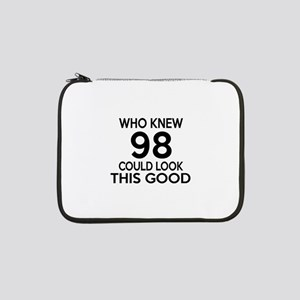 """Who Knew 98 Could Look This Good 13"""" Laptop Sleeve"""