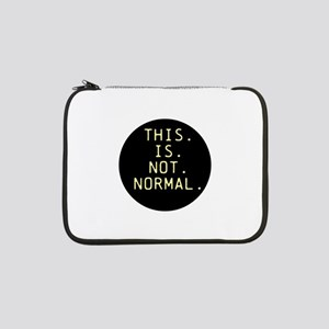 """This is not normal 13"""" Laptop Sleeve"""