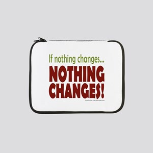 """If Nothing Changes, Nothing Chan 13"""" Laptop Sleeve"""