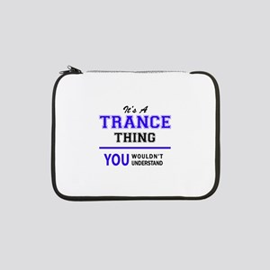 """It's TRANCE thing, you wouldn't 13"""" Laptop Sleeve"""