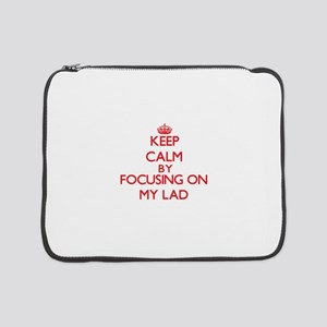 "Keep Calm by focusing on My Lad 15"" Laptop Sleeve"