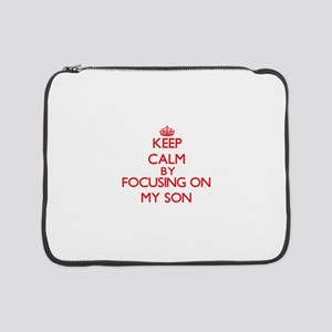 "Keep Calm by focusing on My Son 15"" Laptop Sleeve"