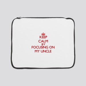 "Keep Calm by focusing on My Uncl 15"" Laptop Sleeve"