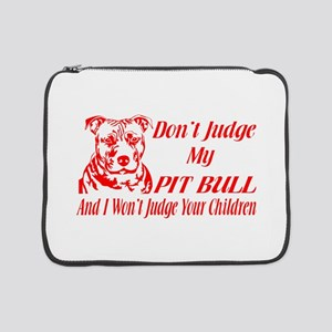 """DONT JUDGE MY PIT BULL 15"""" Laptop Sleeve"""