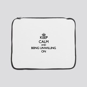 """Keep Calm and Being Unwilling ON 15"""" Laptop Sleeve"""