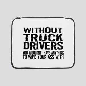 "Without Truck Drivers 15"" Laptop Sleeve"