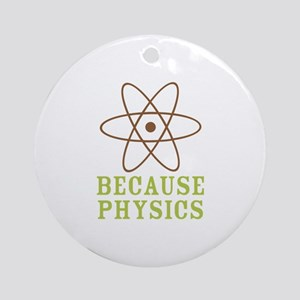 Because Physics Ornament (Round)