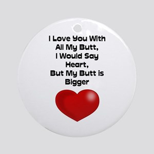 Funny Quote Love You With All My Round Ornament