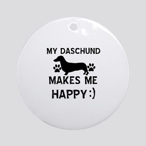 My Daschund dog makes me happy Ornament (Round)