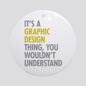 Its A Graphic Design Thing Ornament (Round)