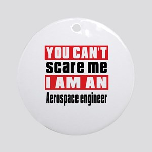 I Am Aerospace engineer Round Ornament