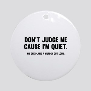 Don't Judge Me Cause I'm Quiet Ornament (Round)