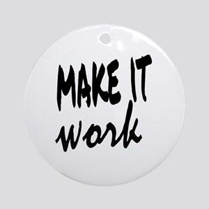Make it Work Round Ornament
