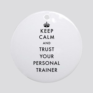 Keep Calm and Trust Your Personal Trainer Round Or
