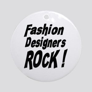 Fashion Designers Rock ! Ornament (Round)