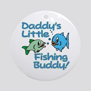 DADDY'S LITTLE FISHING BUDDY! Ornament (Round)