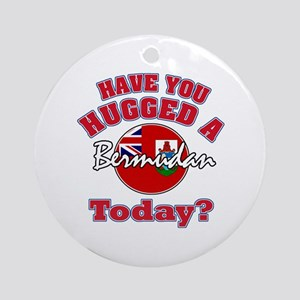 Have you hugged a Bermudan today? Ornament (Round)