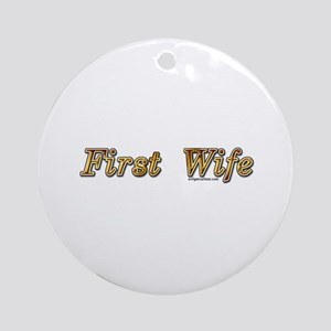 First wife snarky Ornament (Round)