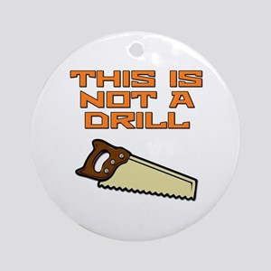 This is not a Drill Saw Ornament (Round)