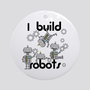 I Build Robots Ornament (Round)