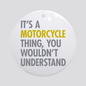 Its A Motorcycle Thing Ornament (Round)