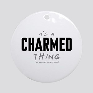 It's a Charmed Thing Round Ornament