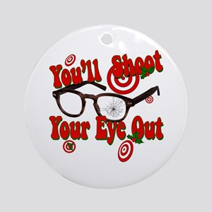 You'll shoot your eye out! Round Ornament
