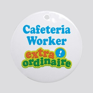 Cafeteria Worker Extraordinaire Ornament (Round)