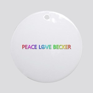 Peace Love Becker Round Ornament
