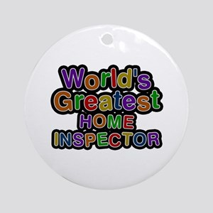 World's Greatest HOME INSPECTOR Round Ornament