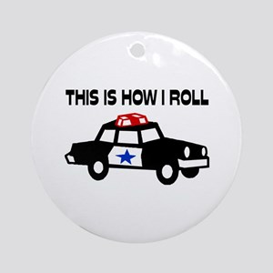 This Is How I Roll In A Cop Car Ornament (Round)