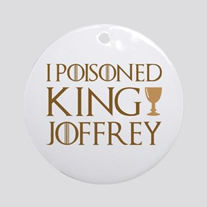 I Poisoned Joffrey Round Ornament