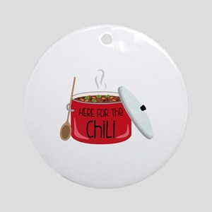 Here For Chili Round Ornament
