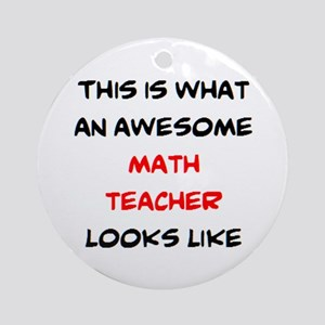 awesome math teacher Round Ornament