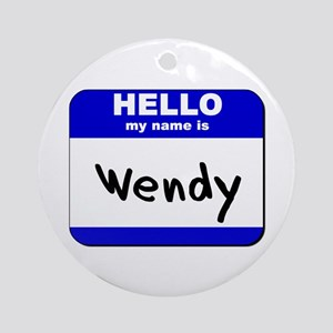 hello my name is wendy  Ornament (Round)