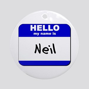 hello my name is neil  Ornament (Round)