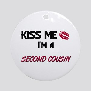 Kiss Me, I'm a SECOND COUSIN Ornament (Round)